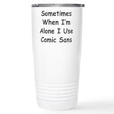 Some Comic Sans Travel Coffee Mug