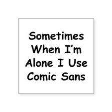 "Some Comic Sans Square Sticker 3"" x 3"""