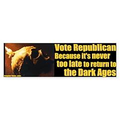 Vote Republican Dark Ages Bumper Bumper Sticker
