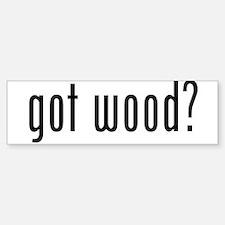 Got Wood Bumper Bumper Sticker
