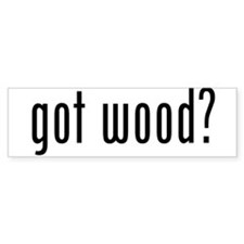 Got Wood Bumper Sticker