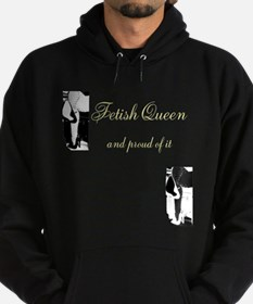 Fetish Queen and proud of it Hoodie