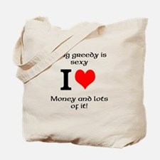 Being greedy is sexy! Tote Bag