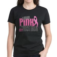 I Wear Pink For My Mother 6.2 T-Shirt
