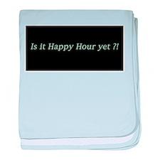 Is it Happy Hour yet? baby blanket