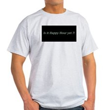Is it Happy Hour yet? T-Shirt