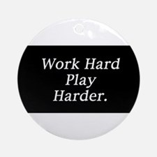 Work hard play harder. Ornament (Round)