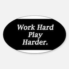 Work hard play harder. Decal