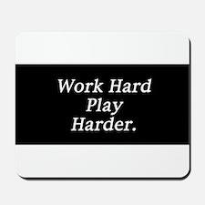 Work hard play harder. Mousepad