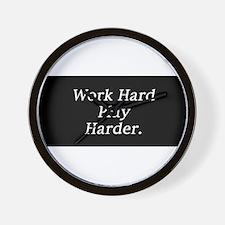 Work hard play harder. Wall Clock
