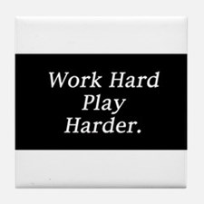 Work hard play harder. Tile Coaster
