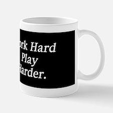Work hard play harder. Mug