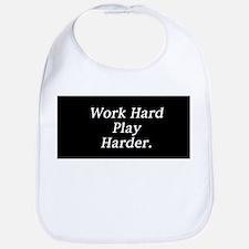 Work hard play harder. Bib