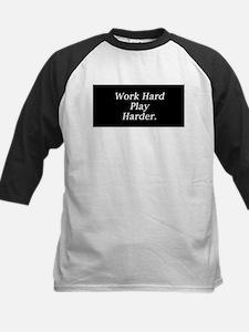 Work hard play harder. Tee