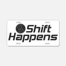 Shift Happens Aluminum License Plate