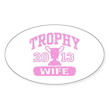 Trophy Wife 2013 Sticker (Oval)