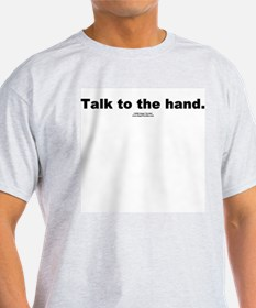 Talk to the hand -  Ash Grey T-Shirt