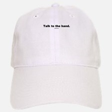 Talk to the hand - Baseball Baseball Cap