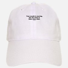 Your mouth is moving - Baseball Baseball Cap
