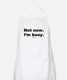 Not now. I'm busy. -  BBQ Apron