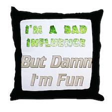I'm A Bad Influence But Damn I'm Fun Throw Pillow