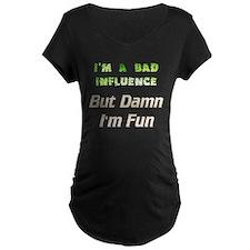 I'm A Bad Influence But Damn I'm Fun T-Shirt