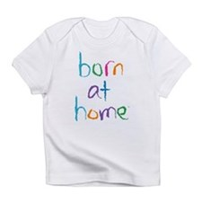 Cute Born at home Infant T-Shirt