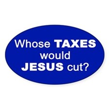 WHOSE TAXES WOULD JESUS CUT? Rectangle Decal