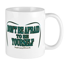 DONT BE AFRAID TO BE YOURSELF Mug