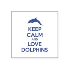 """Keep calm and love dolphins Square Sticker 3"""" x 3"""""""