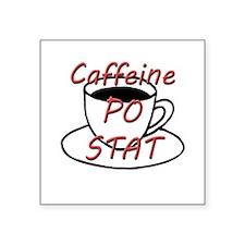 "Caffeine PO stat Square Sticker 3"" x 3"""