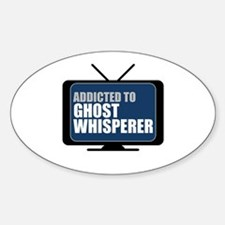 Addicted to Ghost Whisperer Oval Decal