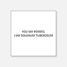 YOU SAY POTATO, I SAY SOLANUM TUBEROSUM Square Sti