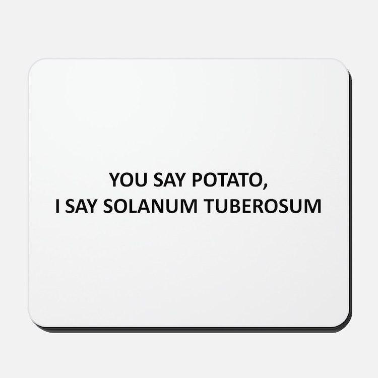 YOU SAY POTATO, I SAY SOLANUM TUBEROSUM Mousepad