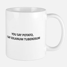 YOU SAY POTATO, I SAY SOLANUM TUBEROSUM Mug