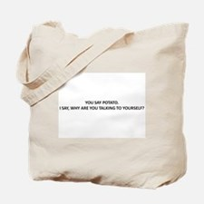 WHY ARE YOU TALKING TO YOURELF? Tote Bag