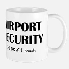 Airport Security It's Ok if I touch Mug
