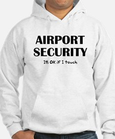 Airport Security It's Ok if I touch Hoodie
