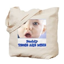 Daddy, Those Are MINE! Tote Bag