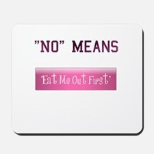 No Means Eat Me Out First Mousepad