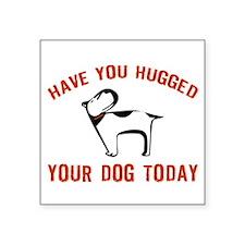 Have You Hugged Your Dog Toda Sticker (Rectangular