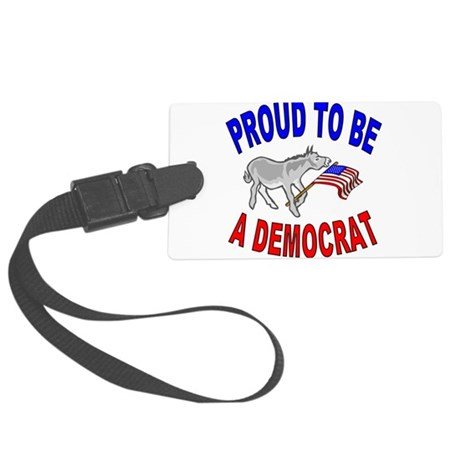 PROUD TO BE A DEMOCRAT.jpg Large Luggage Tag