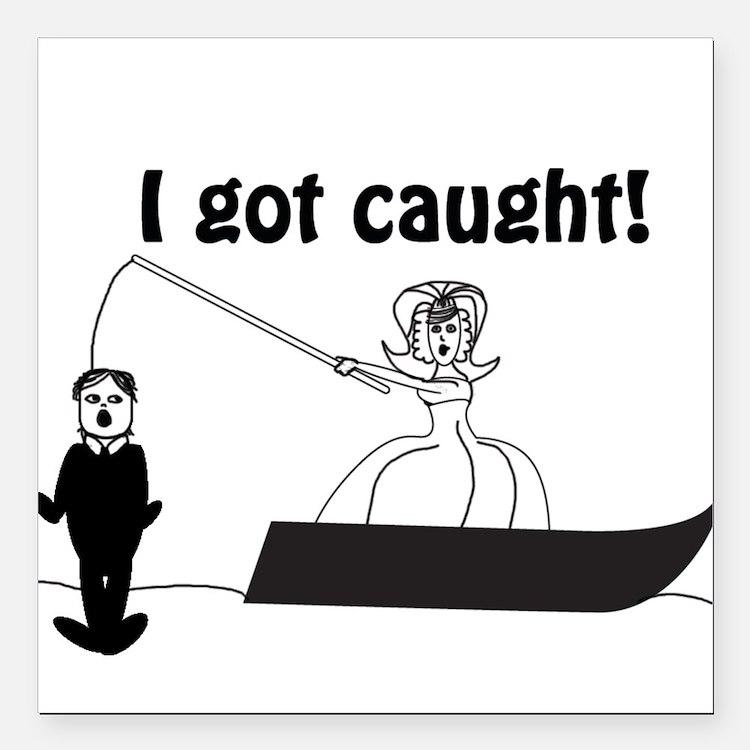 "I Got Caught Groom Fishing Square Car Magnet 3"" x"