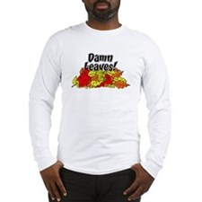Damn Leaves Autumn Long Sleeve T-Shirt