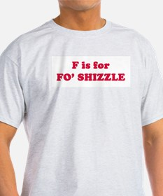 F is for Fo' Shizzle Ash Grey T-Shirt