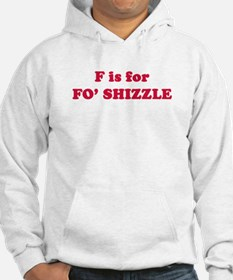 F is for Fo' Shizzle Hoodie