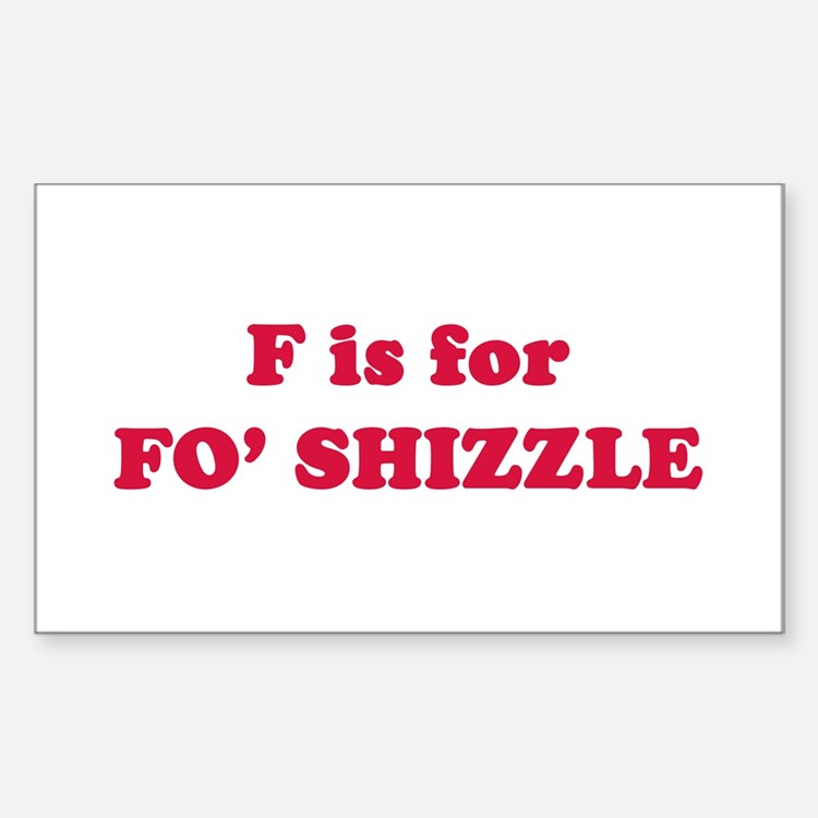 F is for Fo' Shizzle Rectangle Decal