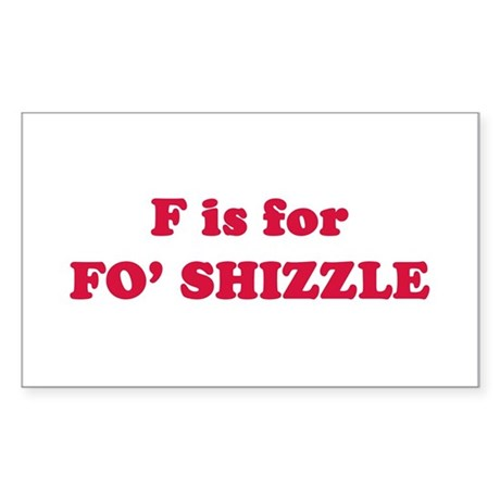 F is for Fo' Shizzle Rectangle Sticker