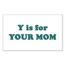 Y is for Your Mom Rectangle Decal