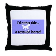 Rather ride a rescued horse Throw Pillow